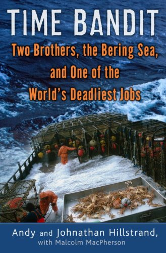 Time Bandit: Two Brothers, the Bering Sea, and One of the World's Deadliest Jobs, Andy Hillstrand, Johnathan Hillstrand, Malcolm MacPherson