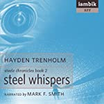 Steel Whispers: Steele Chronicles Book 2 (       UNABRIDGED) by Hayden Trenholm Narrated by Mark F. Smith