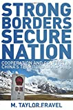 Strong Borders, Secure Nation: Cooperation and Conflict in China's Territorial Disputes (Princeton Studies in International History and Politics)