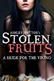 Stolen Fruits: A Bride For The Viking (Part One) (Historical Erotic Romance Novelette)