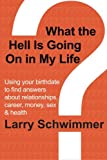 What the Hell is Going On in My Life?: Using your birthdate to find answers about relationships, career, money, sex & health