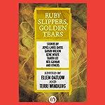 Ruby Slippers, Golden Tears | Ellen Datlow - editor,Terri Windling - editor