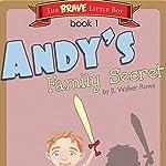 Andy's Family Secret: The Brave Little Boy, Book 1   JL Walker Rowe