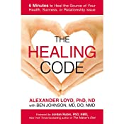 The Healing Code: 6 Minutes to Heal the Source of Your Health, Success, or Relationship Issue | [Alexander Loyd]