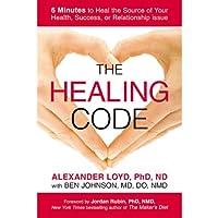 The Healing Code: 6 Minutes to Heal the Source of Your Health, Success, or Relationship Issue (       ungekürzt) von Alexander Loyd Gesprochen von: Stephen Bowlby