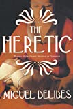 The Heretic: A Novel of the Inquisition (1585678899) by Delibes, Miguel