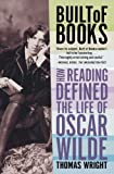 Built of Books: How Reading Defined the Life of Oscar Wilde (0805092463) by Wright, Thomas