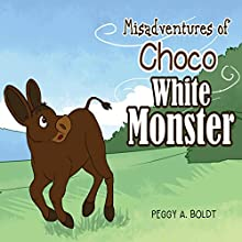 Misadventures of Choco: The White Monster (       UNABRIDGED) by Peggy A. Boldt Narrated by Peggy A. Boldt