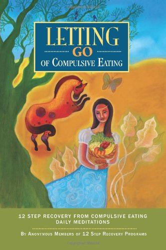 Letting Go of Compulsive Eating: Twelve Step Recovery from Compulsive Eating - Daily Meditations