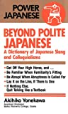 Beyond Polite Japanese: A Dictionary of Japanese Slang and Colloquialisms (Power Japanese) (4770015399) by Yonekawa, Akihiko