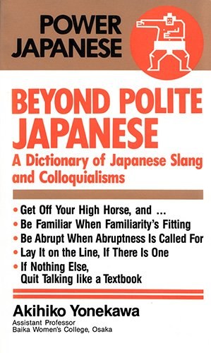 Beyond Polite Japanese: A Dictionary of Japanese Slang and Colloquialisms (Power Japanese)