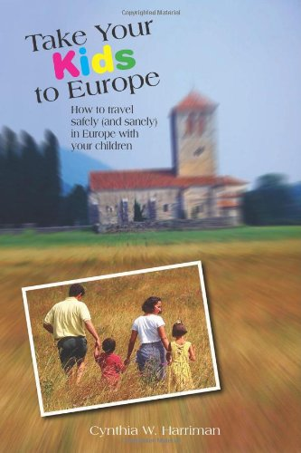Image for Take Your Kids to Europe, 8th: How to Travel Safely (and Sanely) in Europe with Your Children