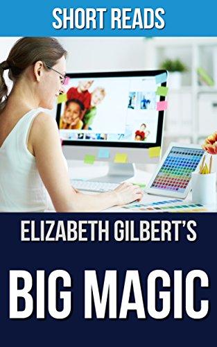 Big Magic: by Elizabeth Gilbert -- Creative Living Beyond