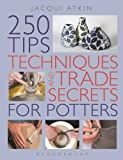 img - for 250 Tips, Techniques and Trade Secrets for Potters book / textbook / text book