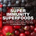 Super Immunity SuperFoods: Super Immunity SuperFoods That Will Boost Your Body's Defences & Detox Your Body for Better Health Today (The Blokehead Success Series) | The Blokehead