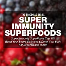 Super Immunity SuperFoods: Super Immunity SuperFoods That Will Boost Your Body's Defences & Detox Your Body for Better Health Today (The Blokehead Success Series) (       UNABRIDGED) by The Blokehead Narrated by Don Sobczak
