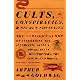 Cults, Conspiracies, and Secret Societies: The Straight Scoop on Freemasons, the Illuminati, Skull and Bones, Black Helicopters, the New World Order,by Arthur Goldwag
