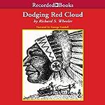 Dodging Red Cloud | Richard S. Wheeler