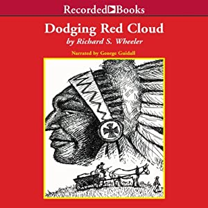 Dodging Red Cloud | [Richard S. Wheeler]