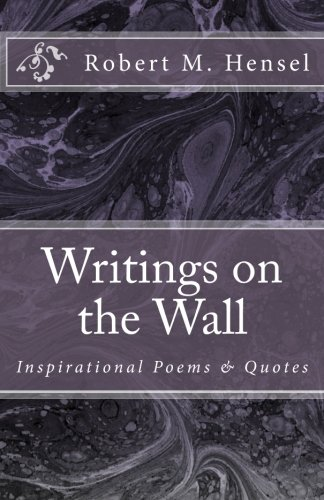 Book: Writings on the Wall - Inspirational Poems & Quotes by Robert Michael Hensel