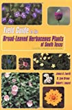 img - for Field Guide to the Broad-Leaved Herbaceous Plants of South Texas: Used by Livestock and Wildlife book / textbook / text book