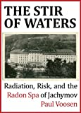 The Stir of Waters: Radiation, Risk, and the Radon Spa of Jachymov (Kindle Single)
