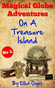 On A Treasure Island: The Magical Globe Adventures - No 3 in the series of kid's illustrated, read to me, bedtime stories