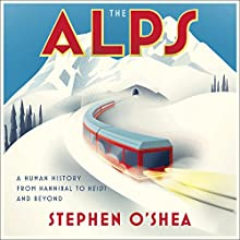 The Alps: A Human History from Hannibal to Heidi and Beyond Audiobook by Stephen O'Shea Narrated by Robert Fass