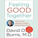 Feeling Good Together: The Secret to Making Troubled Relationships Work (       UNABRIDGED) by David D. Burns Narrated by Alan Sklar