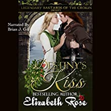 Destiny's Kiss: Prequel to the Legendary Bastards of the Crown Series Audiobook by Elizabeth Rose Narrated by Brian J. Gill