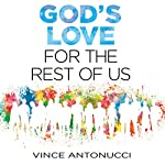 God's Love for the Rest of Us | Vince Antonucci