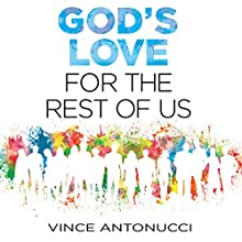 God's Love for the Rest of Us (       UNABRIDGED) by Vince Antonucci Narrated by Dean Gallagher