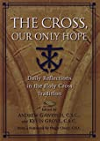 img - for The Cross, Our Only Hope: Daily Reflections in the Holy Cross Tradition book / textbook / text book