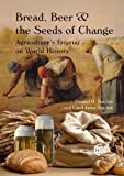img - for Bread, Beer and the Seeds of Change: Agriculture's Impact on World History book / textbook / text book