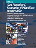 Cost Planning and Estimating for Facilities Maintenance - 0876294190
