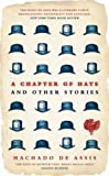 A Chapter of Hats: Selected Stories - Tranlated by John Gledson (Translated by John Gledson) (0747594619) by Assis, Machado De