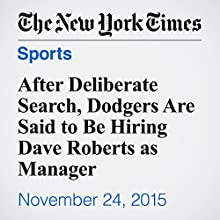 After Deliberate Search, Dodgers Are Said to Be Hiring Dave Roberts as Manager (       UNABRIDGED) by Billy Witz Narrated by Keith Sellon-Wright