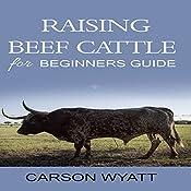 Raising Beef Cattle for Beginner's Guide   [Carson Wyatt]
