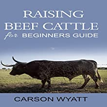 Raising Beef Cattle for Beginner's Guide Audiobook by Carson Wyatt Narrated by JP Worlton