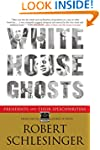 White House Ghosts: Presidents and Th...