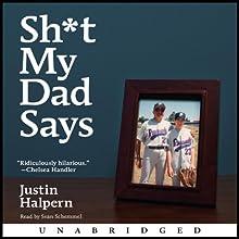 Sh-t My Dad Says (       UNABRIDGED) by Justin Halpern Narrated by Sean Schemmel