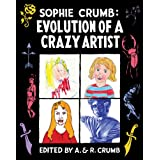 Sophie Crumb: Evolution of a Crazy Artist (Slipcased, signed and numbered limited edition) ~ A. Crumb