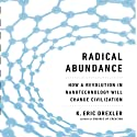 Radical Abundance: How a Revolution in Nanotechnology Will Change Civilization (       UNABRIDGED) by K. Eric Drexler Narrated by Tim Pabon
