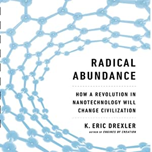 Radical Abundance: How a Revolution in Nanotechnology Will Change Civilization | [K. Eric Drexler]