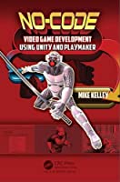 No-Code Video Game Development Using Unity and Playmaker Front Cover