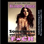 Sometimes You Just Want to F*CK | Brindle Chase
