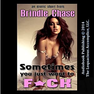 Sometimes You Just Want to F*CK | [Brindle Chase]
