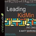 Leading KidMin: How to Drive Real Change in Children's Ministry | Pat Cimo,Matt Markins