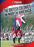 The British Colonies in North America (Cornerstones of Freedom: Third (Paperback))