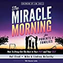 The Miracle Morning for Parents and Families: How to Bring out the Best in Your Kids and Your Self Audiobook by Hal Elrod, Honoree Corder, Mike McCarthy, Lindsay McCarthy Narrated by Rob Actis